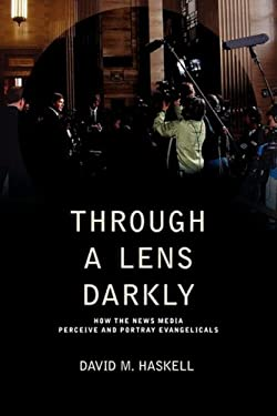 Through a Lens Darkly: How the News Media Perceive and Portray Evangelicals 9781894667920
