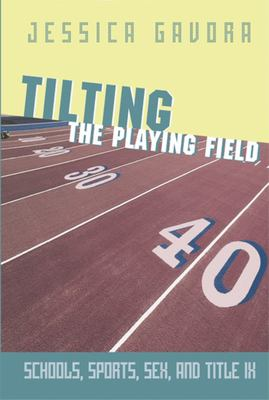 Tilting the Playing Field: Schools, Sports, Sex and Title IX 9781893554801