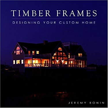 Timber Frames: Designing Your Custom Home 9781896980348