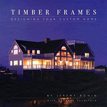 Timber Frames: Designing Your Custom Home 9781896980355
