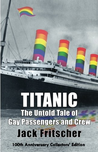 Titanic: The Untold Tale of Gay Passengers and Crew 9781890834081