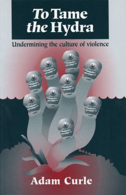 To Tame the Hydra: Undermining the Culture of Violence 9781897766514