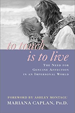 To Touch is to Live: The Need for Genuine Affection in an Impersonal World 9781890772246