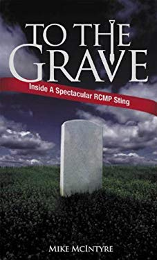 To the Grave: Inside a Spectacular RCMP Sting 9781894283687