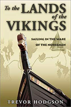 To the Lands of the Vikings: Sailing in the Wake of the Norseman 9781891231322