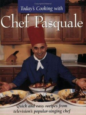 Today's Cooking with Chef Pasquale: Quick and Easy Recipes from Television's Popular Singing Chef 9781894020640
