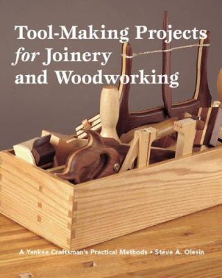 Tool-Making Projects for Joinery and Woodworking: A Yankee Craftsman's Practical Methods 9781892836236