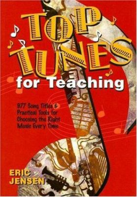 Top Tunes for Teaching: 977 Song Titles and Practical Tools for Choosing the Right Music Every Time 9781890460433
