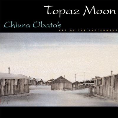 Topaz Moon: Chiura Obata's Art of the Internment 9781890771263