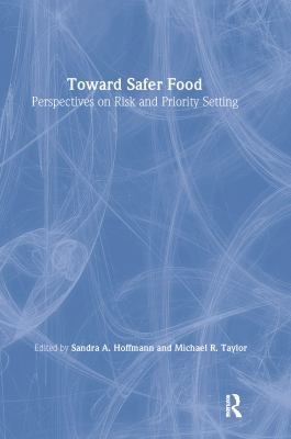 Toward Safer Food: Perspectives on Risk and Priority Setting 9781891853906