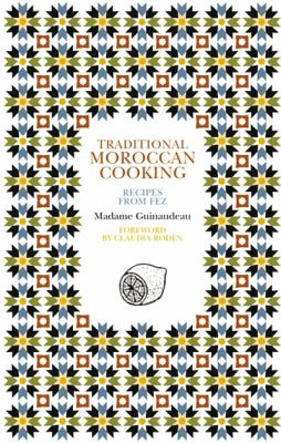 Traditional Moroccan Cooking: Recipes from Fez 9781897959435
