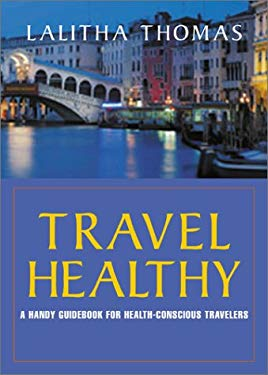 Travel Healthy: A Smart Traveler's Guide to Staying Well Anywhere 9781890772253