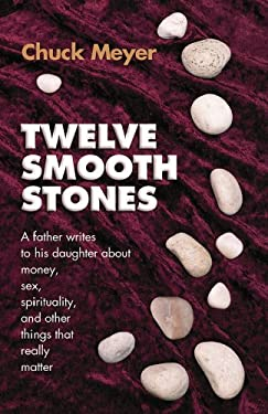 Twelve Smooth Stones: A Father Writes to His Daughter about Money, Sex, Spirituality and Other Things That Really Matter 9781896836270