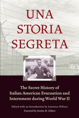 Una Storia Segreta: The Secret History of Italian American Evacuation and Internment During World War II 9781890771409