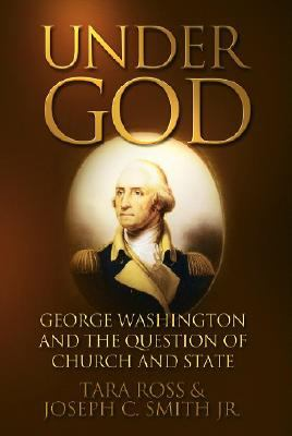 Under God: George Washington and the Question of Church and State 9781890626730