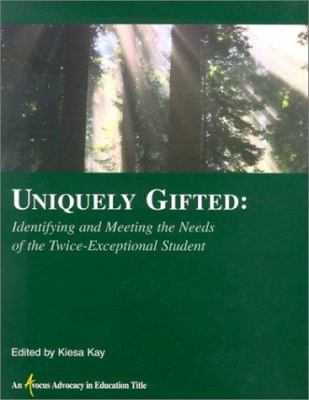 Uniquely Gifted: Identifying and Meeting the Needs of the Twice-Exceptional Student 9781890765040