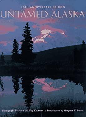 Untamed Alaska Yogi Kaufman, Steve Kaufman and Margaret E. Murie