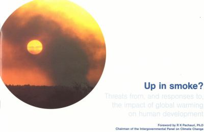 Up in Smoke?: Threats From, and Responses To, the Impact of Global Warming on Human Development 9781899407927