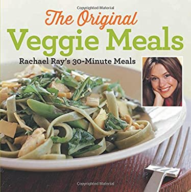 Veggie Meals: Rachael Ray's 30-Minute Meals 9781891105067