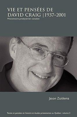 Vie Et Penses de David Craig, 1937-2001: Missionnaire Presbytrien Canadien 9781897260029