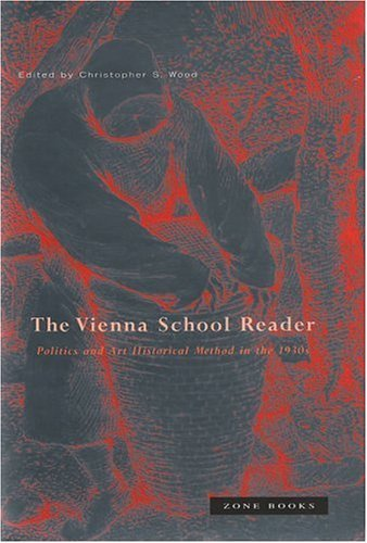 Vienna School Reader: Politics and Art Historical Method in the 1930s 9781890951153