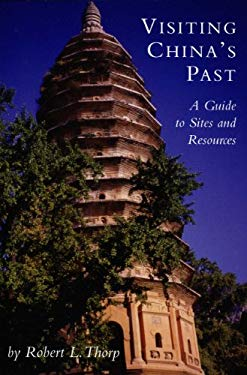 Visiting China's Past: A Guide to Sites and Resources 9781891640339