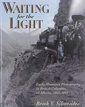 Waiting for the Light: Early Mountain Photography in British Columbia and Alberta, 1865-1939 9781895618754