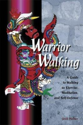 Warrior Walking: A Guide to Walking as Exercise, Meditation, and Self-Defense 9781892515254