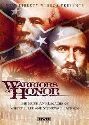 Warriors of Honor: The Faith and Legacies of Robert E. Lee and Stonewall Jackson