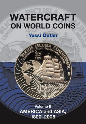 Watercraft on World Coins: Volume II: America and Asia, 1800-2008 9781898595502