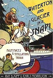 Waterton and Glacier in a Snap!: Fast Facts and Titillating Trivia 7724508
