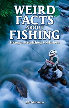 Weird Facts about Fishing: Strange, Astonishing & Hilarious 9781897277423