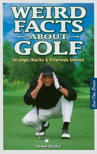 Weird Facts about Golf: Strange, Wacky & Hilarious Stories 9781897277256