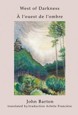 West of Darkness/ A L'Ouest de L'Ombre: Emily Carr: A Self-Portrait/ Emily Carr: Un Autoportrait 9781894543354