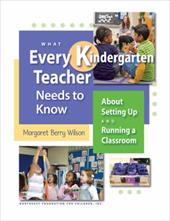What Every Kindergarten Teacher Needs to Know: About Setting Up and Running a Classroom