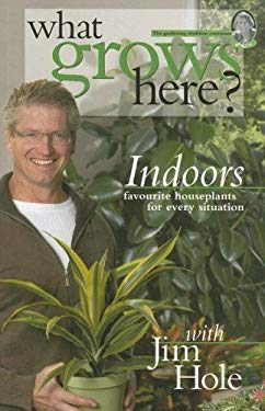 What Grows Here? Indoors: Favorite Houseplants for Every Situation