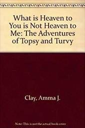 What is Heaven to You is Not Heaven to Me: The Adventures of Topsy and Turvy 7707877