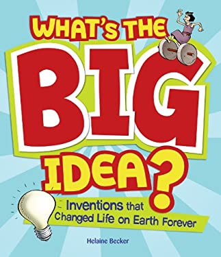 What's the Big Idea?: Inventions That Changed Life on Earth Forever 9781897349618
