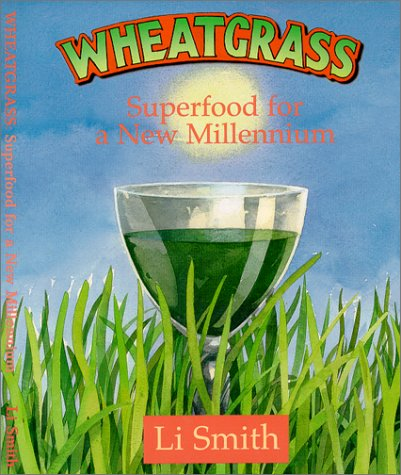 Wheatgrass: Superfood for a New Millennium 9781890612108