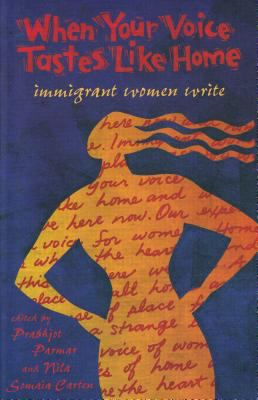 When Your Voice Tastes Like Home: Immigrant Women Write 9781896764719