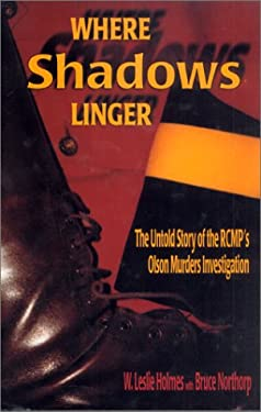 Where Shadows Linger: The Untold Story of the Rcmp's Olson Murder Investigation 9781895811926