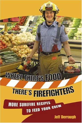Where There's Food, There's Firefighters: More Surefire Recipes to Feed Your Crew 9781894898942