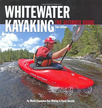 Whitewater Kayaking: The Ultimate Guide 9781896980300