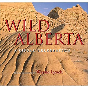 Wild Alberta: A Visual Celebration 9781894856331
