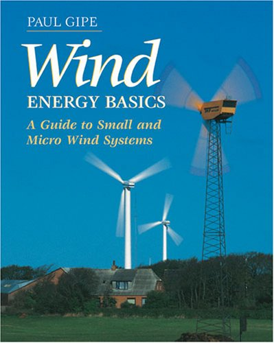 Wind Energy Basics: A Guide to Small and Micro Wind Systems 9781890132071