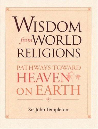 Wisdom from World Religions: Pathways Toward Heaven on Earth 9781890151911