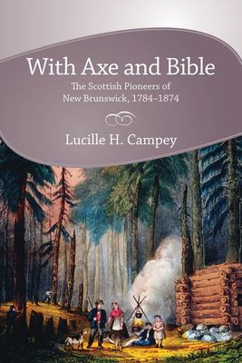 With Axe and Bible: The Scottish Pioneers of New Brunswick, 1784-1874 9781897045220