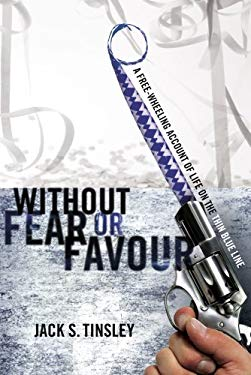Without Fear or Favour: A Free-Wheeling Account of Life on the Thin Blue Line 9781894283915