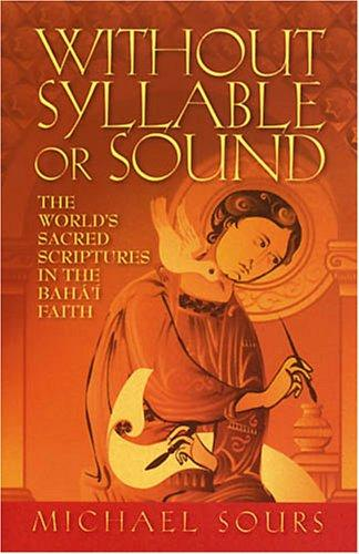 Without Syllable or Sound: The World's Sacred Scriptures in the Bahba'bi Faith