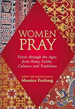 Women Pray: Voices Through the Ages, from Many Faiths, Cultures and Traditions [With Ribbon Marker] 9781893361256